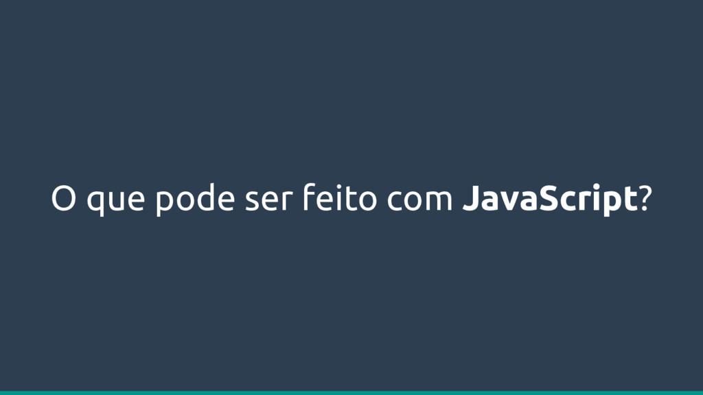 O que pode ser feito com JavaScript?