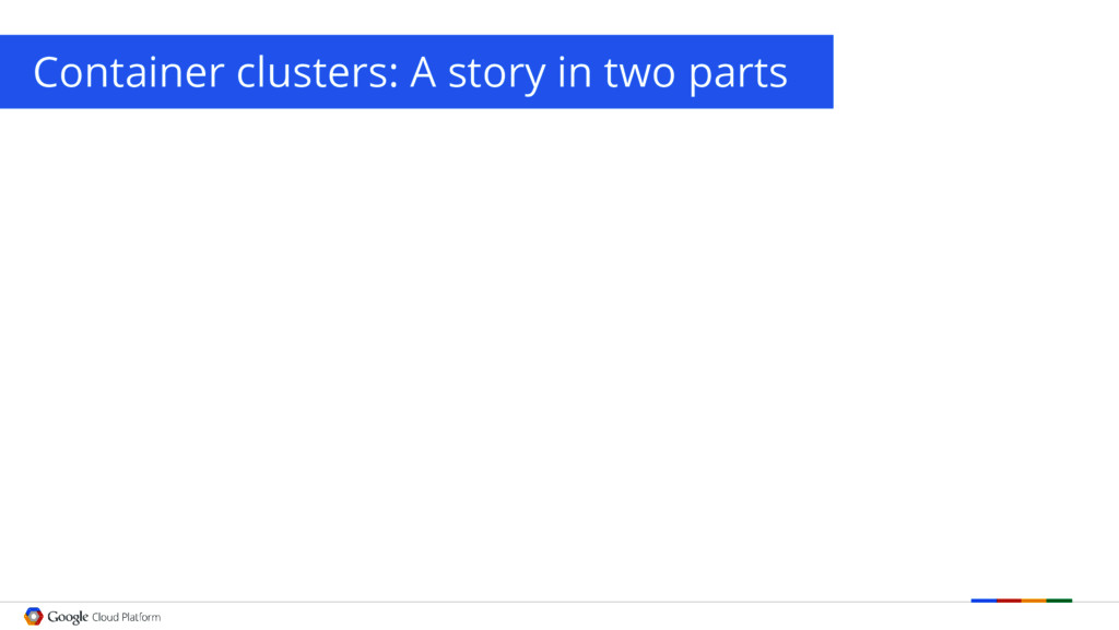 Container clusters: A story in two parts