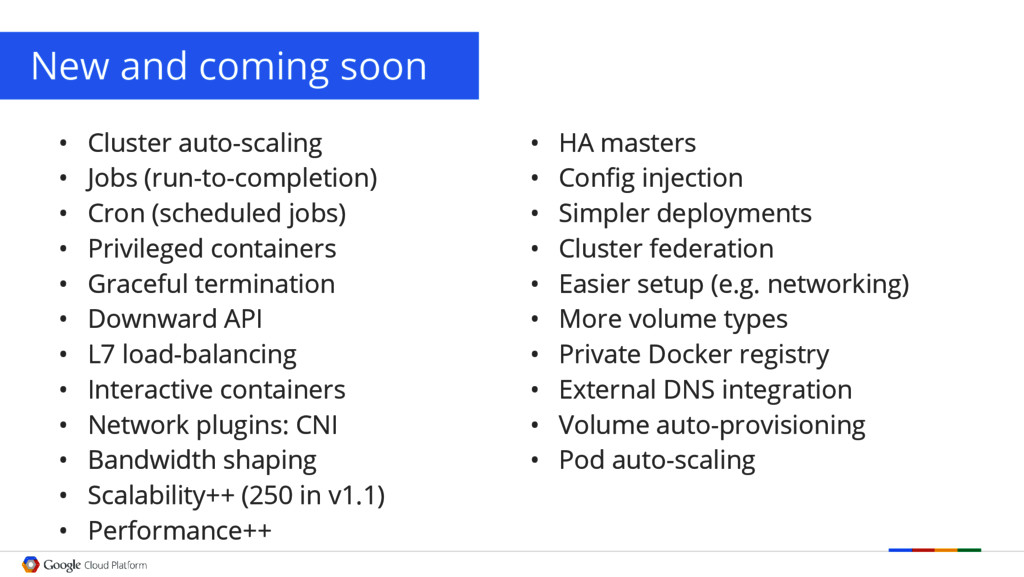 New and coming soon • Cluster auto-scaling • Jo...
