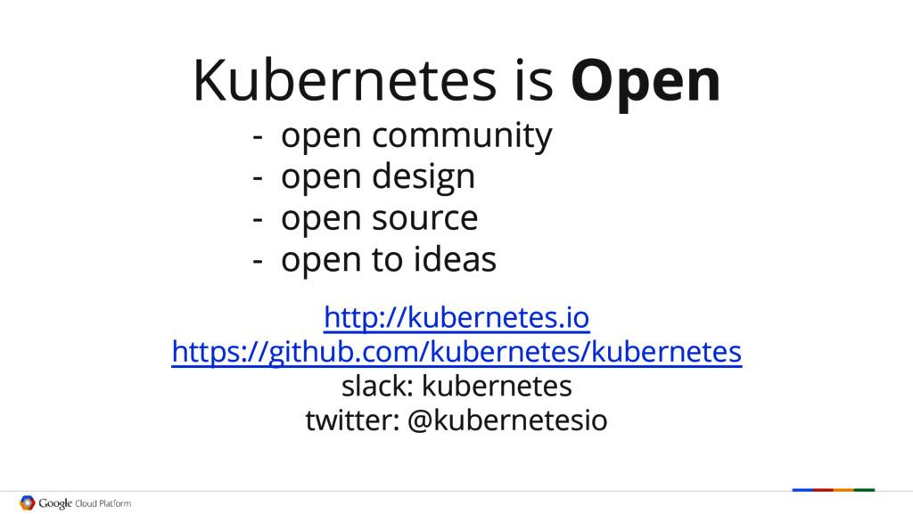 Kubernetes is Open - open community - open desi...