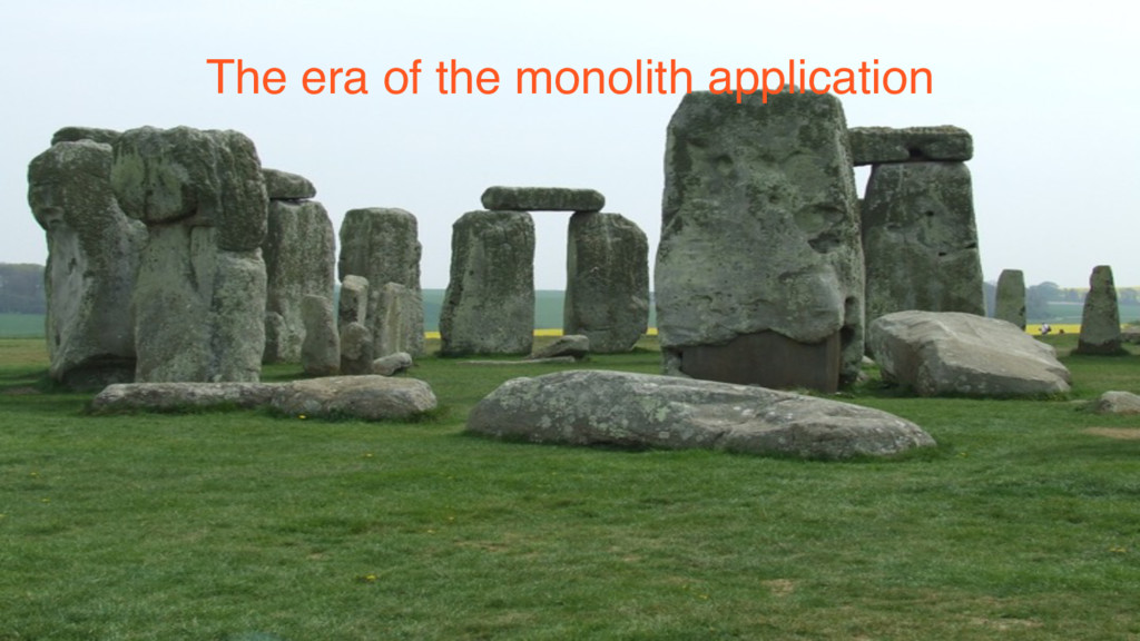 The era of the monolith application