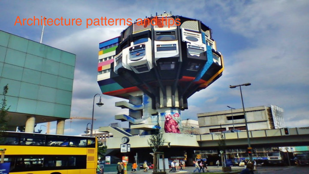Architecture patterns and tips