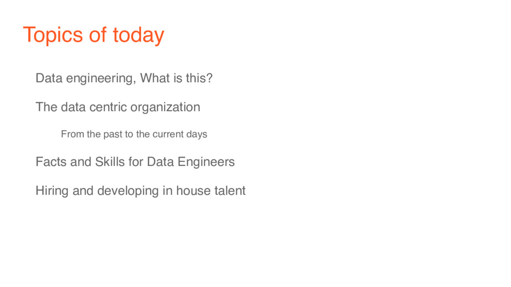 Topics of today Data engineering, What is this?...