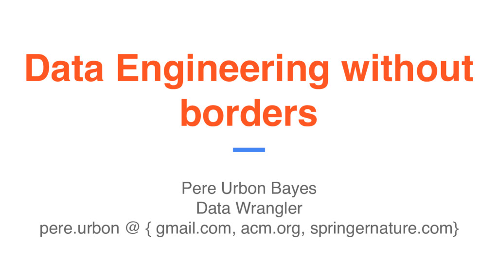 Data Engineering without borders Pere Urbon Bay...