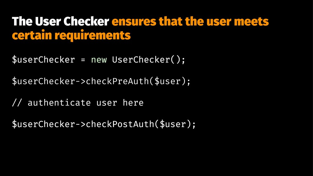 The User Checker ensures that the user meets ce...
