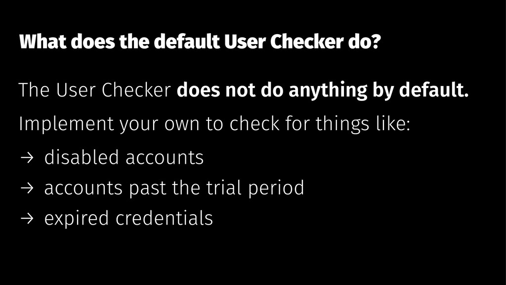 What does the default User Checker do? The User...