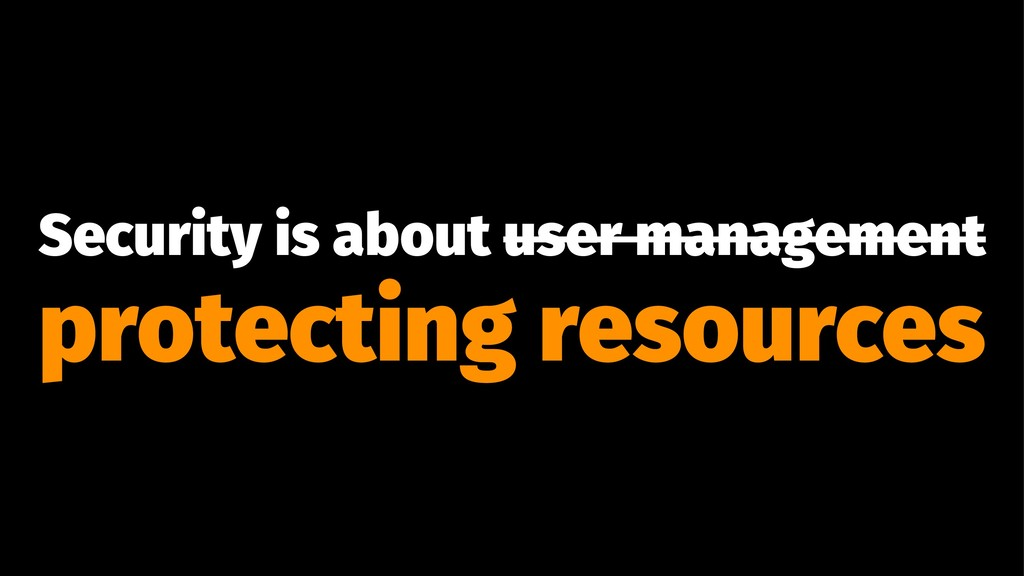 Security is about user management protecting re...