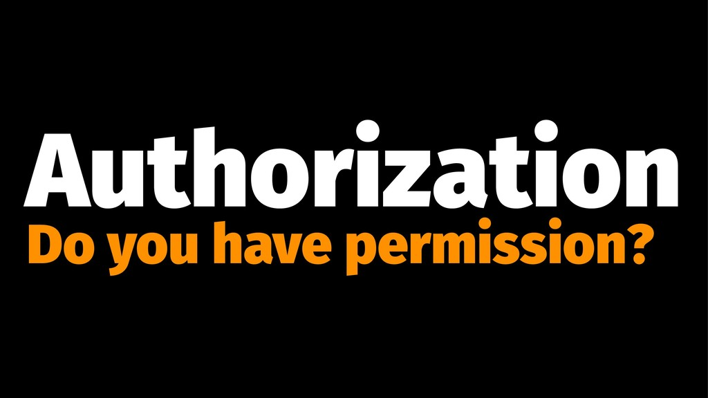 Authorization Do you have permission?