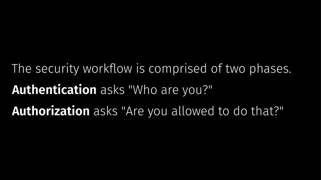 The security workflow is comprised of two phases...
