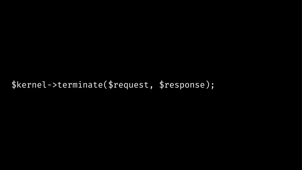 $kernel->terminate($request, $response);