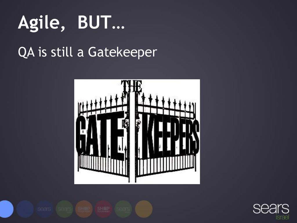 Agile, BUT… QA is still a Gatekeeper