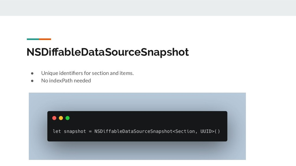 NSDiffableDataSourceSnapshot ● Unique identifiers...