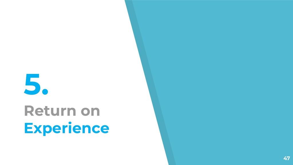 5. Return on Experience 47