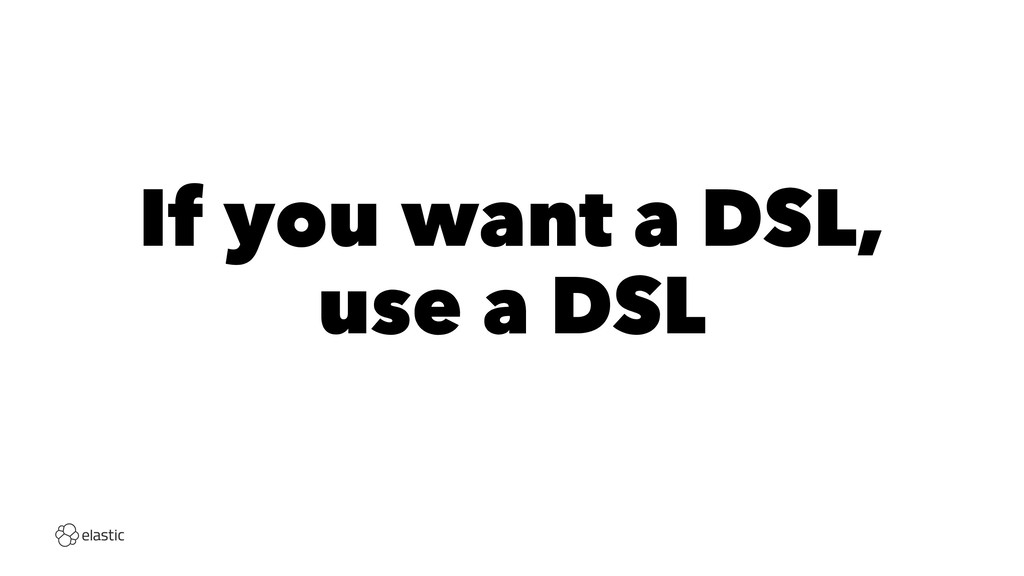 If you want a DSL, use a DSL