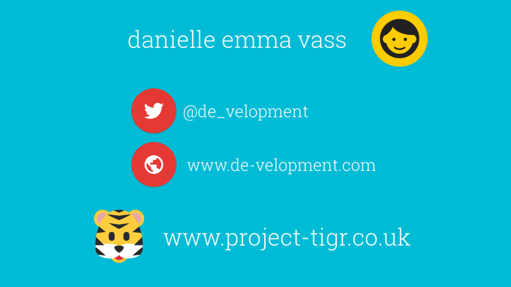 www.project-tigr.co.uk danielle emma vass ! @de...