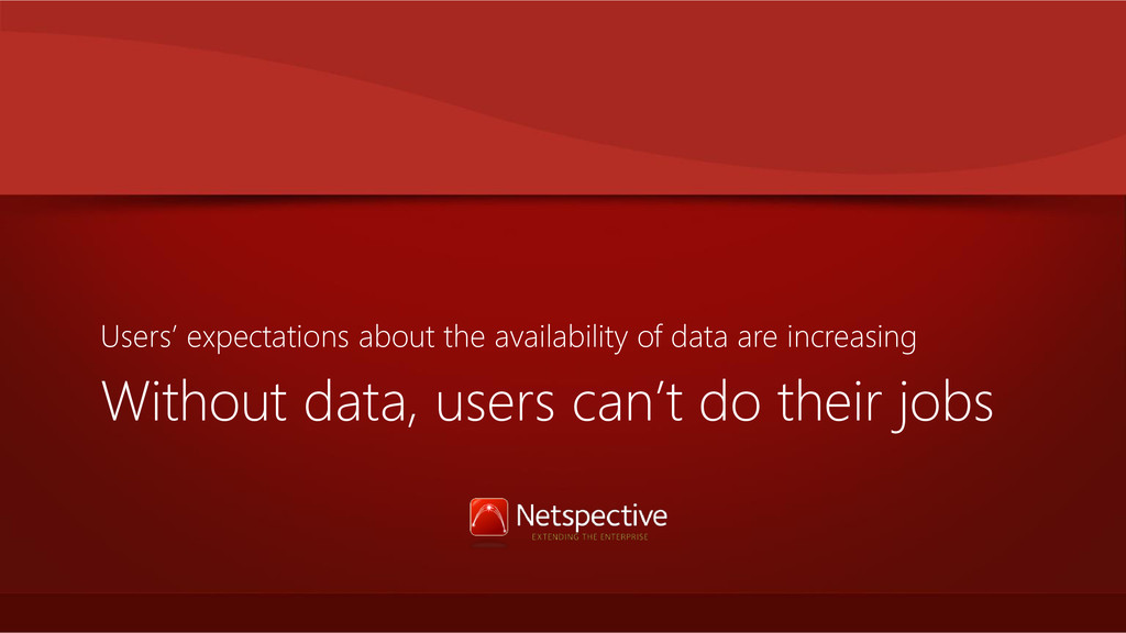 Without data, users can't do their jobs Users' ...