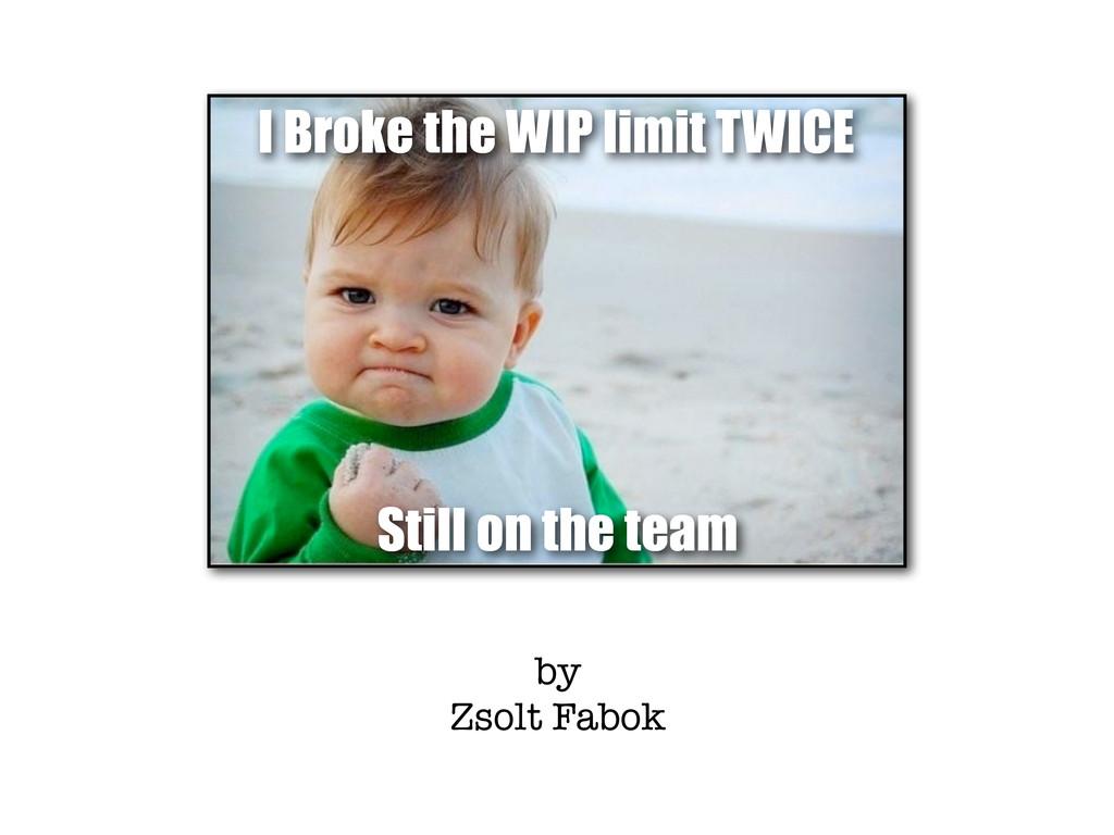 by Zsolt Fabok I Broke the WIP limit TWICE Stil...