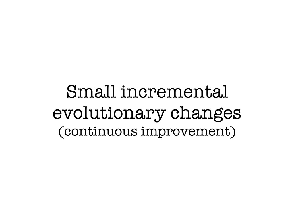 Small incremental evolutionary changes (continu...