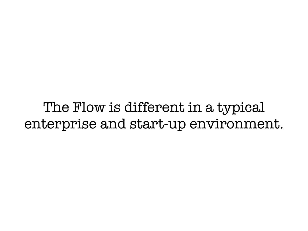 The Flow is different in a typical enterprise a...
