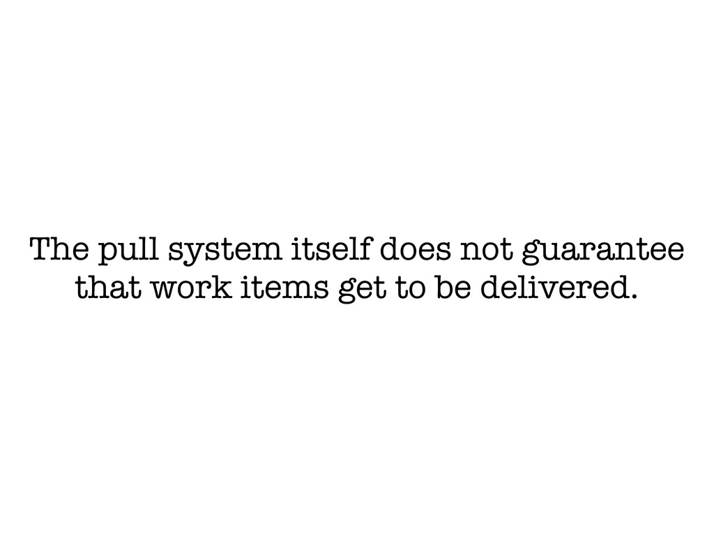 The pull system itself does not guarantee that ...