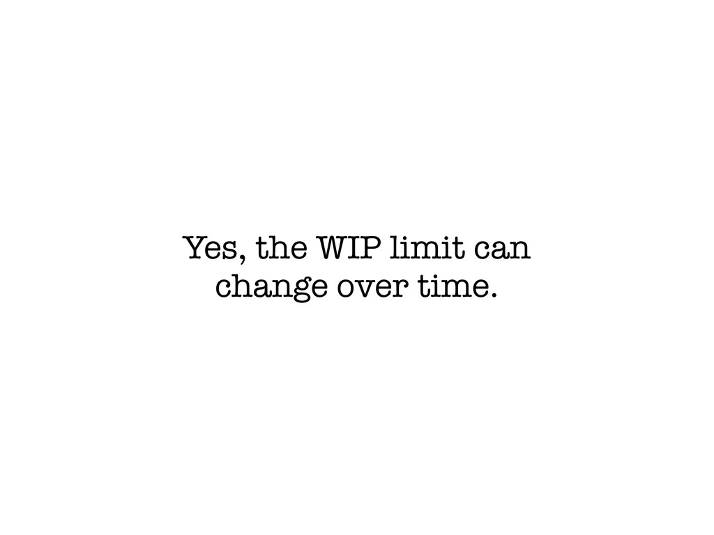 Yes, the WIP limit can change over time.
