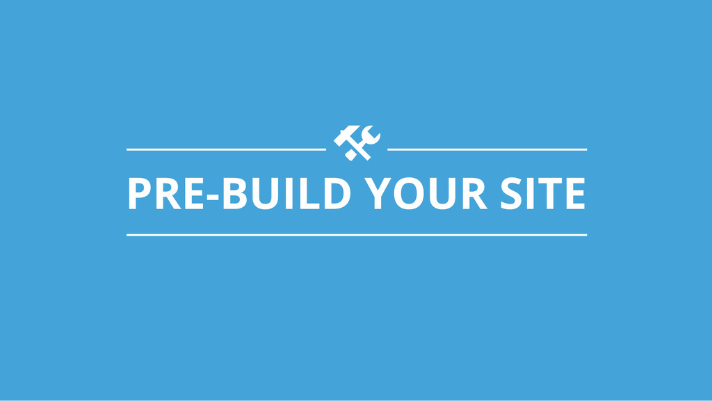 PRE-BUILD YOUR SITE t!
