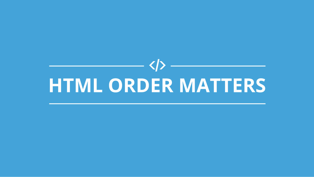 )! HTML ORDER MATTERS