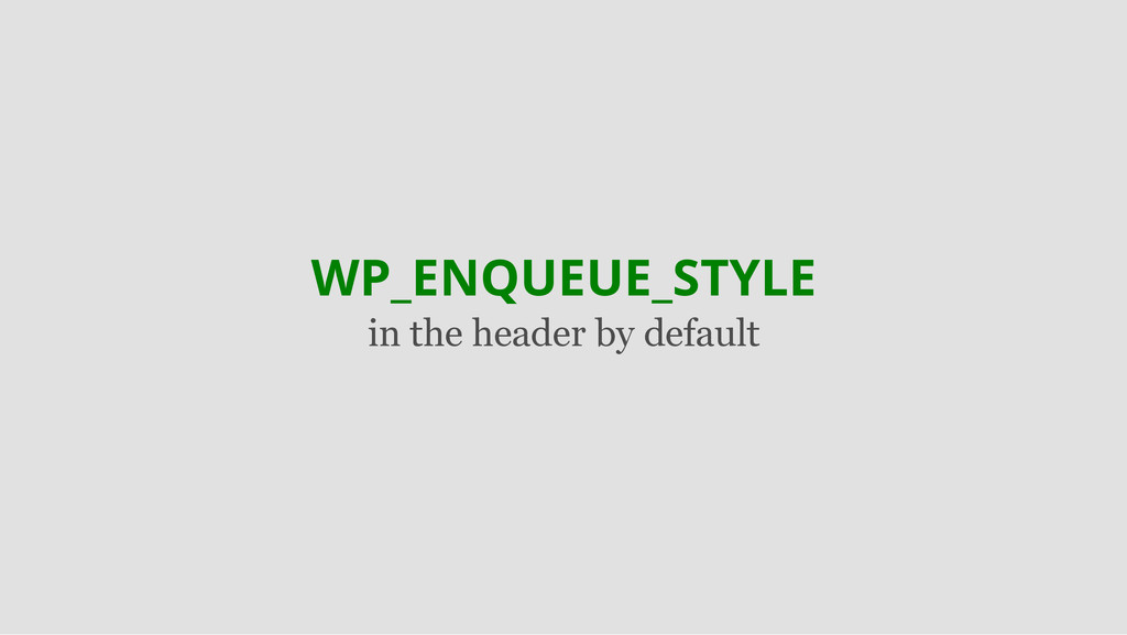 WP_ENQUEUE_STYLE in the header by default