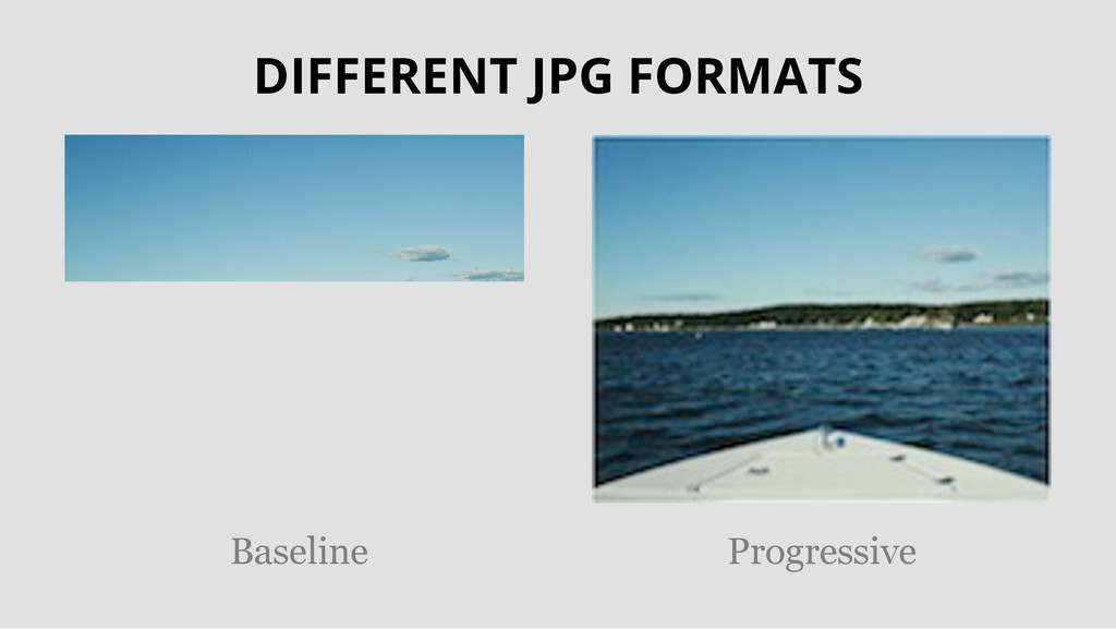 DIFFERENT JPG FORMATS Baseline Progressive