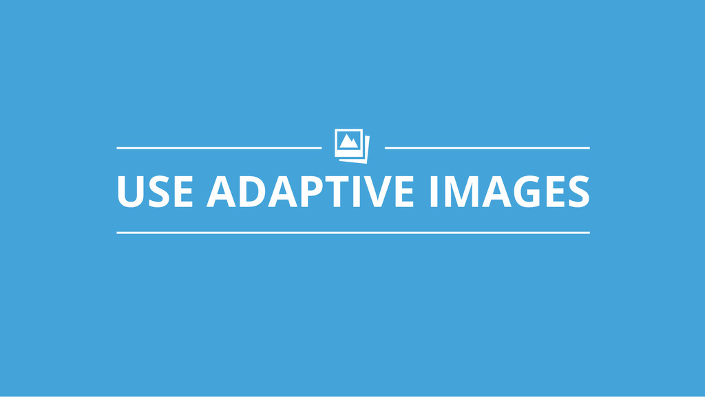 USE ADAPTIVE IMAGES q!