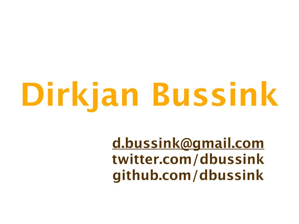 Dirkjan Bussink d.bussink@gmail.com twitter.com...