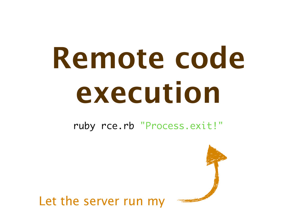 Remote code execution Let the server run my rub...