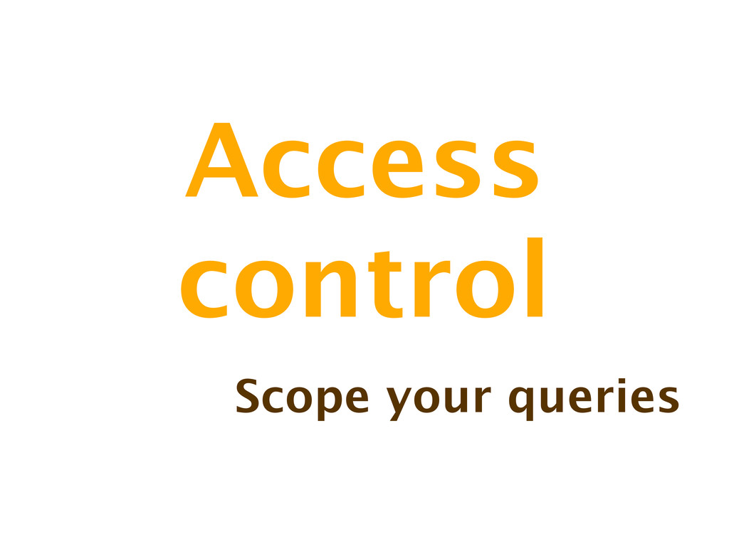 Access control Scope your queries