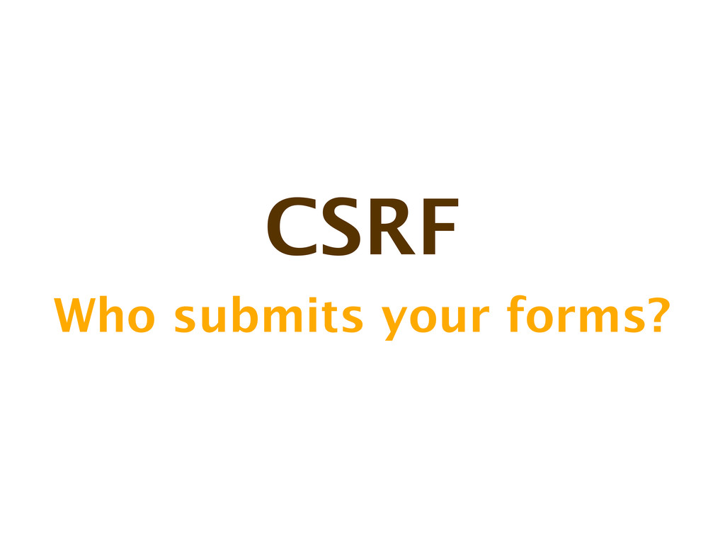 CSRF Who submits your forms?