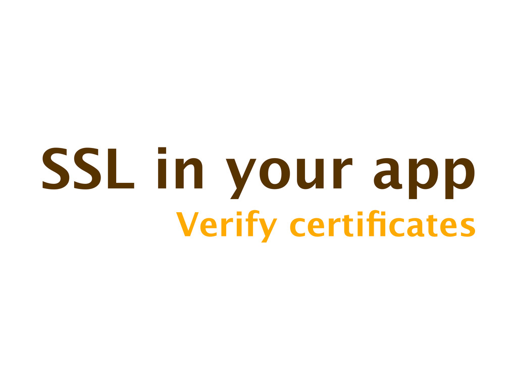 SSL in your app Verify certificates