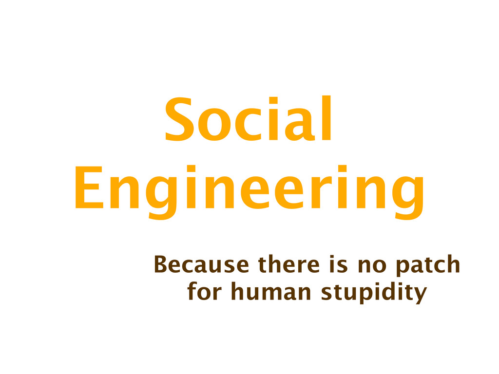 Social Engineering Because there is no patch fo...