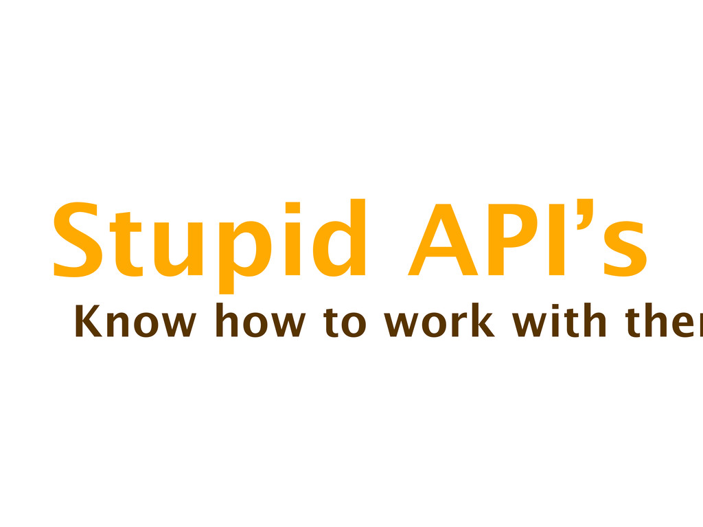 Stupid API's Know how to work with them