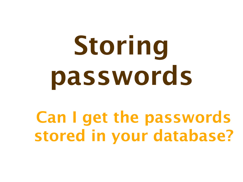 Storing passwords Can I get the passwords store...