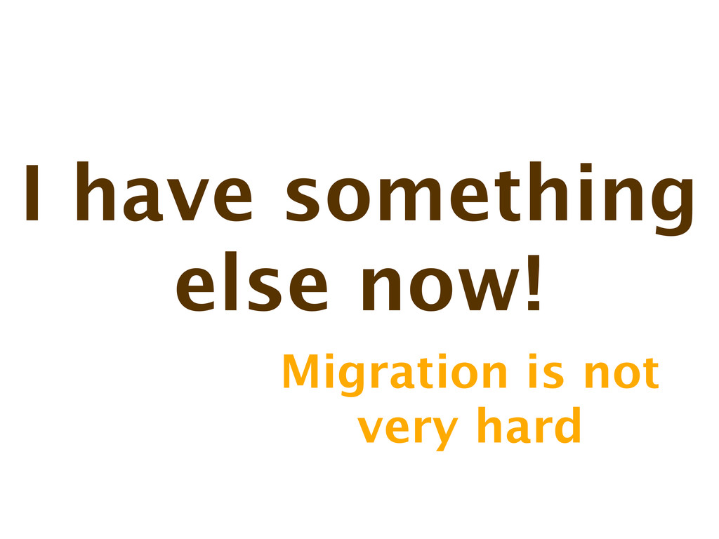 I have something else now! Migration is not ver...