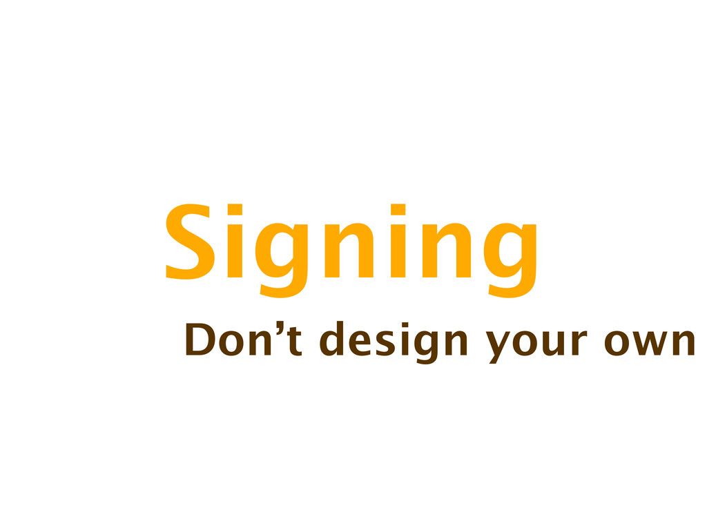Signing Don't design your own