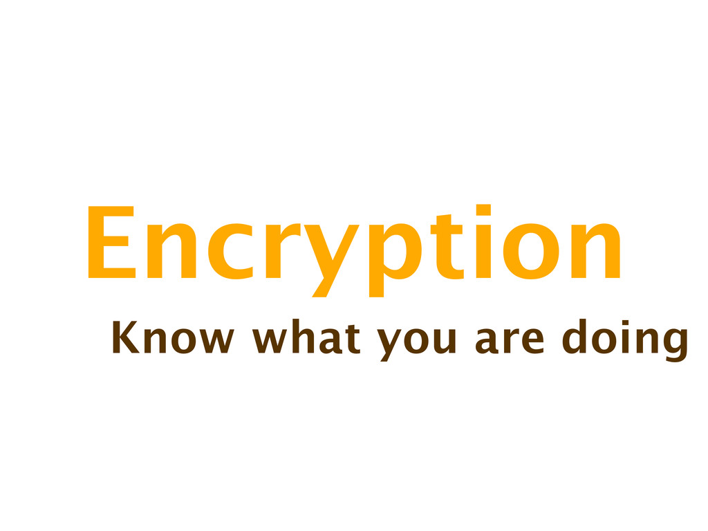 Encryption Know what you are doing