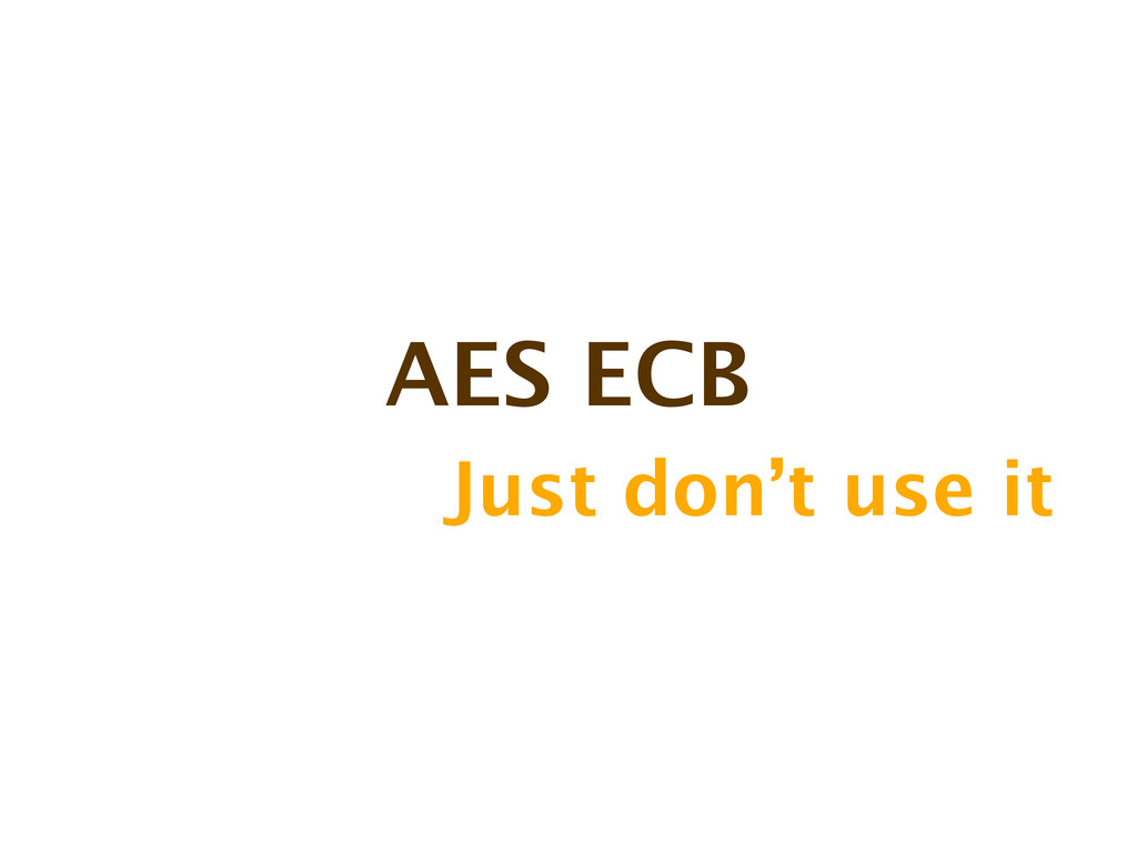 AES ECB Just don't use it