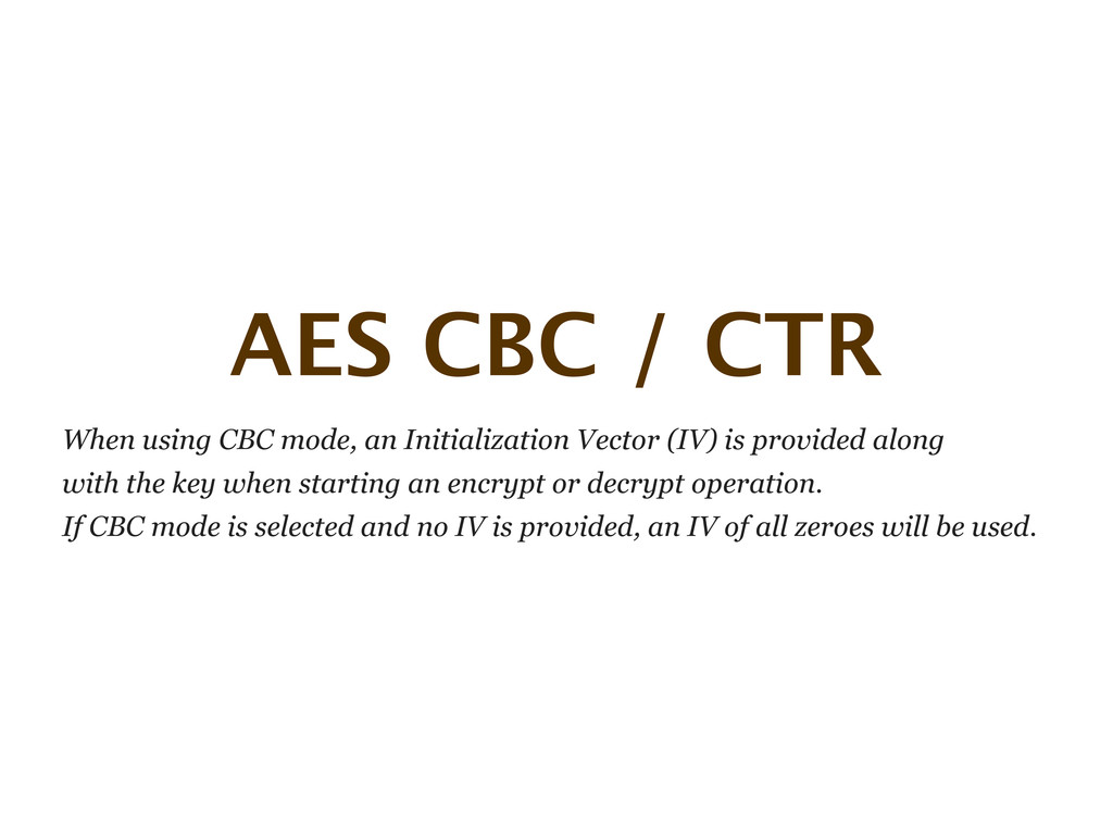 AES CBC / CTR When using CBC mode, an Initializ...