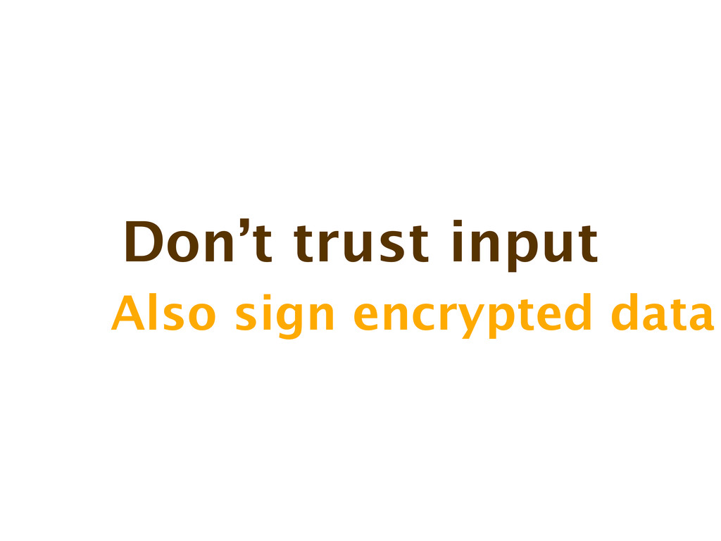 Don't trust input Also sign encrypted data