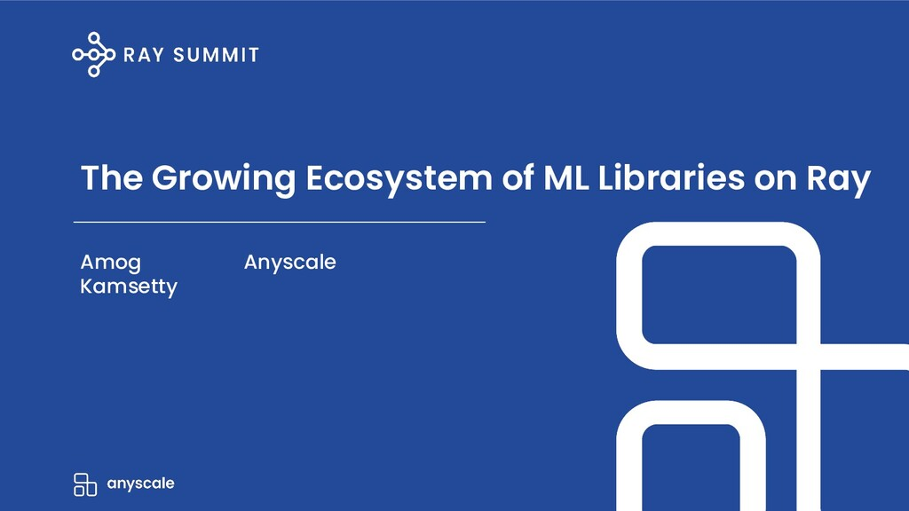 The Growing Ecosystem of ML Libraries on Ray Am...
