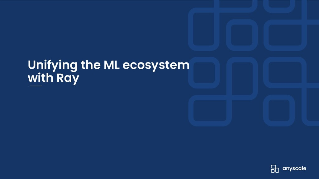 Unifying the ML ecosystem with Ray
