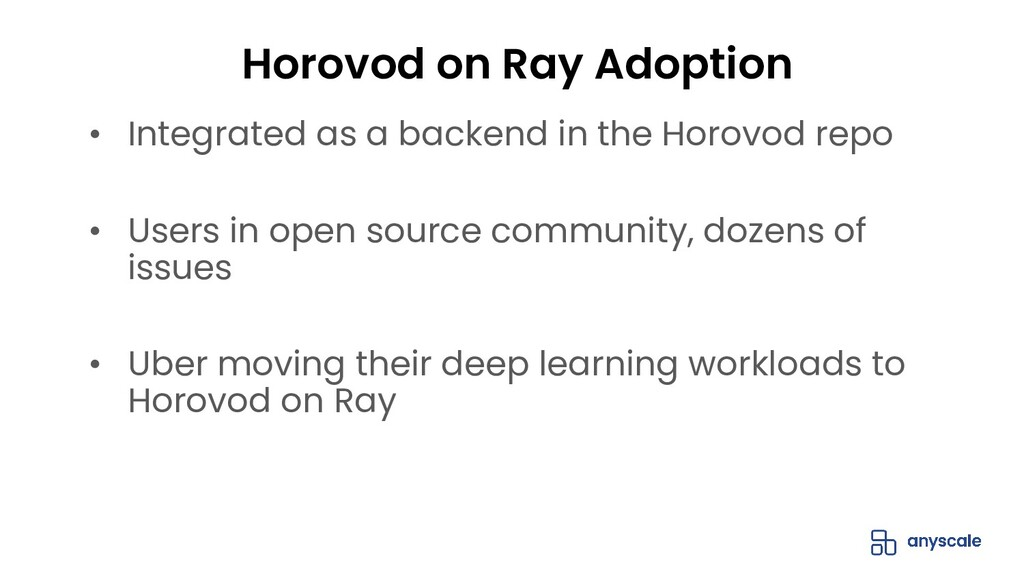 Horovod on Ray Adoption • Integrated as a backe...