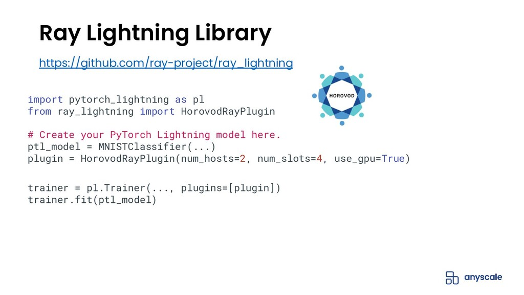 https://github.com/ray-project/ray_lightning Ra...