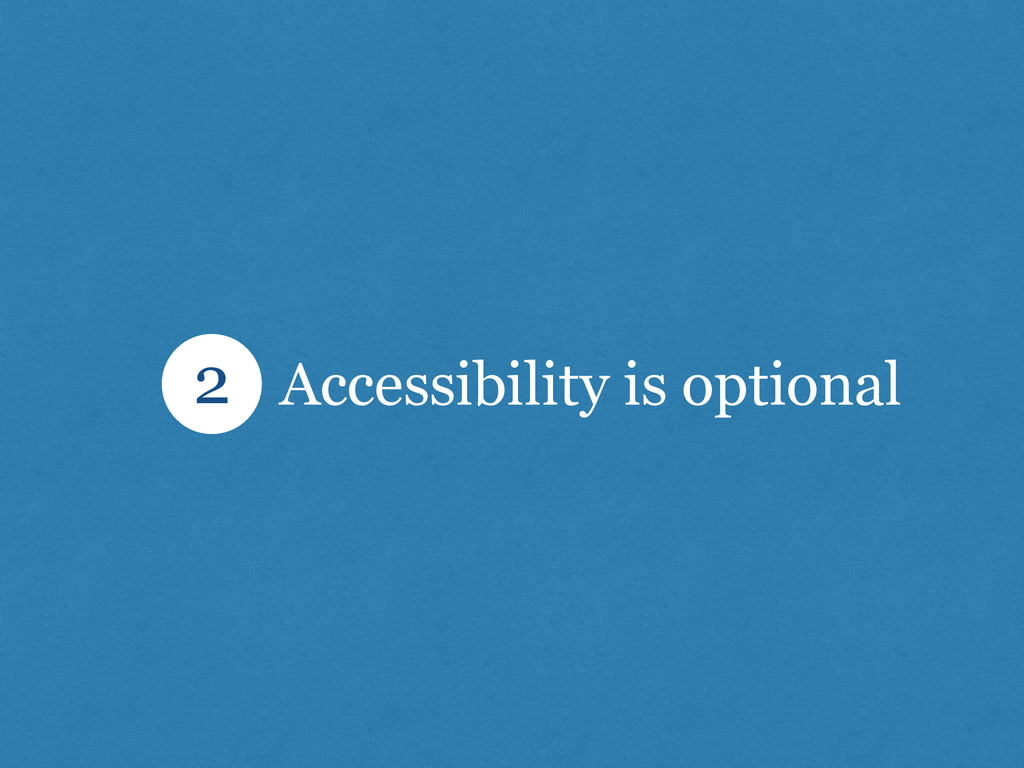 Accessibility is optional 2