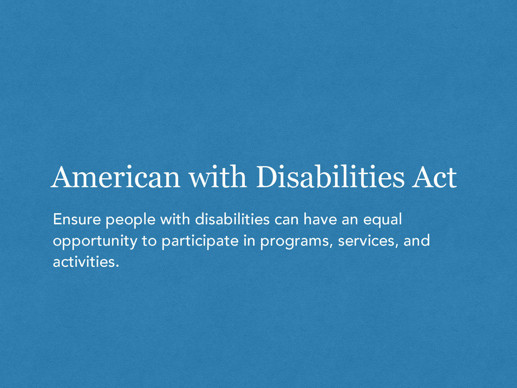 American with Disabilities Act Ensure people wi...